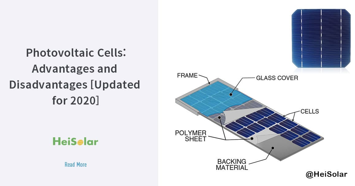 Photovoltaic Cells Advantages And Disadvantages Updated 2020 Heisolar